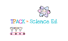 Copy of TPACK in Science Ed.