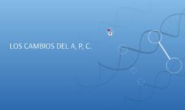LOS CAMBIOS DEL A, P, C.
