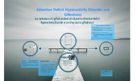 Copy of Are behaviors attributed to Attention Deficit Hyeractivity Disorder or are they due to giftedness?