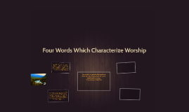 Four Words Which Characterize Worship