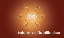 Isaiah 65-66: The Millenium