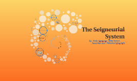 WHAT IS THE SEIGNURAL SYSTEM