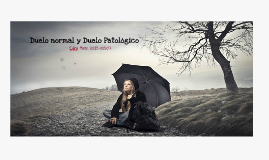 Duelo Normal y Duelo Patológico