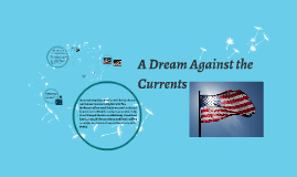 A Dream Against the Currents