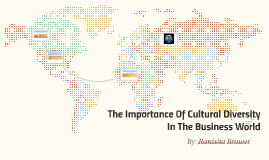 The Importance Of Cultural Diversity In The Business World