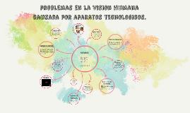 PROBLEMAS EN LA VISION HUMANA CAUSADOS POR APARATOS TECNOLOGICOS.