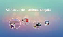 All About Me - Waleed Banjaki