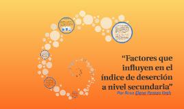 """""""Factores que influyen en el índice de deserción a nivel sec"""
