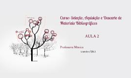 Copy of AULA 2 - Curso: Seleção, Aquisição e Descarte de Materiais Bibliográficos