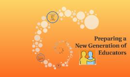 Copy of Preparing a New Generation of Educators