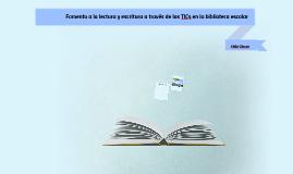Fomento a la lectura y escritura a través de las TICs en la biblioteca escolar