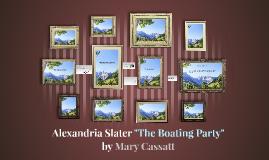 """Alexandria Slater """"The Boating Party"""" by Mary Cassatt"""