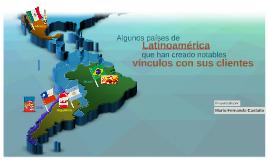 Algunos países de Latinoamérica que han creado notables vínculos con sus clientes