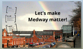 Make Medway Matter!