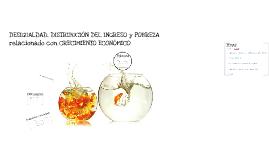 DESIGUALDAD, DISTRIBUCION DEL INGRESO y POBREZA relacionado con CRECIMIENTO ECONOMICO