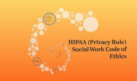 HIPAA (Privacy Rule) Social Work Code of Ethics