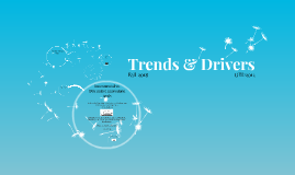 Trends and Drivers