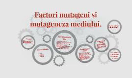 Copy of Factori mutageni si mutageneza mediului.