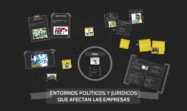 ENTORNOS POLITICOS Y JURIDICOS QUE AFECTAN LAS EMPRESAS