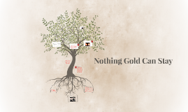 Nothing Gold Can Stay