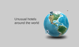Copy of Unusual hotels arround the world