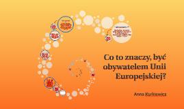 Co to znaczy, być obywatelem Unii Europejskiej?