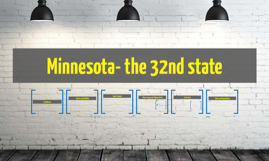 Minnesota- the 32nd state