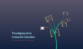 Copy of Paradigmas de la evaluación educativa