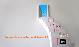 Copy of Prevención de conductas violentas 2.0