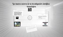 Copy of Los nuevos actores de la investigación científica - tecnológ