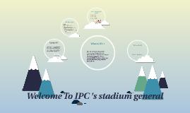 Welcome To IPC 's stadium general