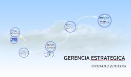 GERENCIA ESTRATEGICA VIDEOS UNIDAD 2