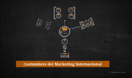 Copy of Costumbres del Marketing Internacional