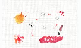 """""""Bad"""" Art"""