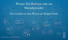 Wasser: Ein Marktgut oder ein Menschenrecht?