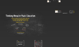 Copy of Thinking Ahead in Music Education