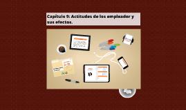 Copy of Capítulo 9: Actitudes de los empleador y sus efectos.