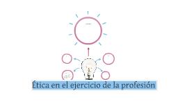 Etica en el ejercicio de la profesión