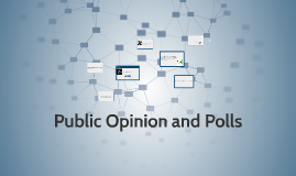 Copy of Public Opinion and Polls