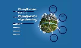 Phenylketonuria หรือ Phenylpyruvicoligophrenia)