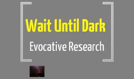 TA 320 Wait Until Dark - Evocative Research Presentation