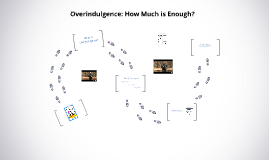 Overindulgence: How Much is Enough?