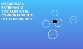 INFLUENCIAS EXTERNAS O SOCIALES EN EL COMPORTAMIENTO DEL CON