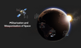 Copy of Militarization and Weaponization of Space