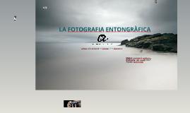 LA FOTOGRAFIA ENTONGRÀFICA
