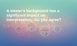 A viewer's background has a significant impact on interpreta