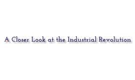 Closer Look at the Industrial Revolution