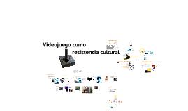 Copy of videojuegos como resistencia cultural