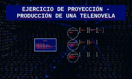 EJERCICIO DE PROYECCIÓN - PRODUCCIÓN DE UNA TELENOVELA
