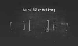 How to LARP at the Library